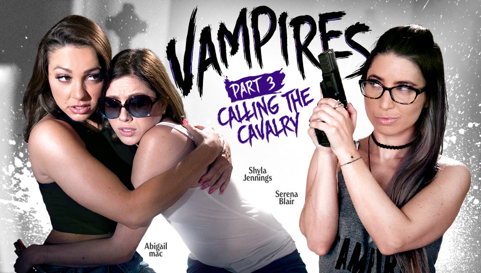 VAMPIRES: Part 3: Calling The Cavalry with Shyla Jennings, Abigail Mac, Serena Blair on Girlsway's sex channel