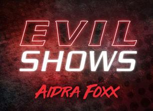 Evil Shows - Aidra Fox, Scene #01